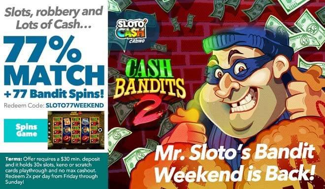 Sloto'Cash Bandit Weekend + 77 Spins