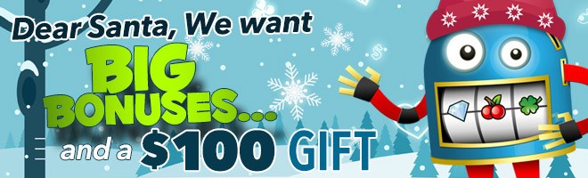 BIG Santa Bonuses and a $100 Gift!